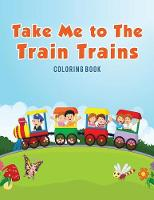 Take Me to the Train Trains Coloring Book (Paperback)