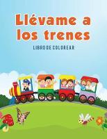 Ll vame a Los Trenes: Libro de Colorear (Paperback)
