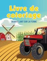 Livre de Coloriage: Travaillant Sur La Ferme (Paperback)