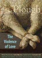 Plough Quarterly No. 27 - The Violence of Love - Plough Quarterly (Paperback)