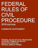 Federal Rules of Civil Procedure; 2018 Edition (Casebook Supplement): With Advisory Committee Notes, Selected Statutes, and Official Forms (Paperback)