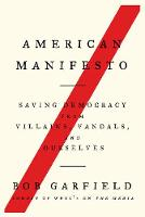 American Manifesto: Saving Democracy from Villains, Vandals, and Ourselves (Hardback)