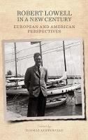 Robert Lowell in a New Century - European and American Perspectives (Hardback)