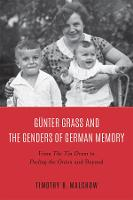 Gunter Grass and the Genders of German Memory - From The Tin Drum to Peeling the Onion