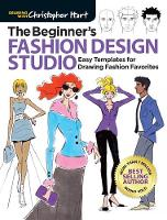 The Beginner's Fashion Design Studio: Easy Templates for Drawing Fashion Favorites - Drawing with Christopher Hart (Paperback)