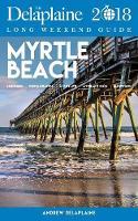 Myrtle Beach - The Delaplaine 2018 Long Weekend Guide (Paperback)
