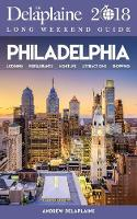 Philadelphia - The Delaplaine 2018 Long Weekend Guide (Paperback)