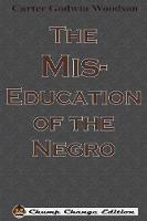 The Mis-Education of the Negro (Chump Change Edition) (Paperback)