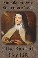 Autobiography of St. Teresa of Avila - The Book of Her Life (Paperback)