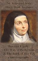 St. Teresa of Avila Three Book Treasury - Interior Castle, The Way of Perfection, and The Book of Her Life (Autobiography) (Hardback)