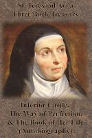 St. Teresa of Avila Three Book Treasury - Interior Castle, The Way of Perfection, and The Book of Her Life (Autobiography) (Paperback)
