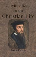 Calvin's Book on the Christian Life (Hardback)