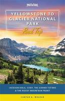 Moon Yellowstone to Glacier National Park Road Trip (First Edition): Jackson Hole, the Grand Tetons & the Rocky Mountain Front (Paperback)