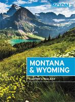 Moon Montana & Wyoming (Fourth Edition): With Yellowstone and Glacier National Parks (Paperback)