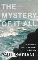 The Mystery of It All: The Vocation of Poetry in the Twilight of Modernity (Paperback)