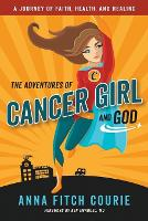 The Adventures of Cancer Girl and God: A Journey of Faith, Health, and Healing (Paperback)