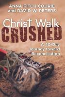 Christ Walk Crushed: A 40-Day Journey toward Reconciliation (Paperback)