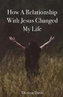 How a Relationship with Jesus Changed My Life (Paperback)