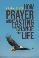 How Prayer and Fasting Can Change Your Life (Paperback)