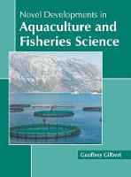 Novel Developments in Aquaculture and Fisheries Science (Hardback)