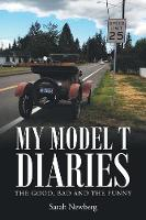 My Model T Diaries: The Good, Bad and the Funny (Paperback)