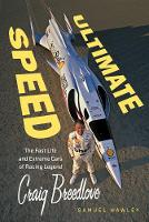 Ultimate Speed: The Fast Life and Extreme Cars of Racing Legend Craig Breedlove (Hardback)