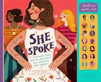 She Spoke: 14 Women Who Raised Their Voices and Changed the World (Hardback)