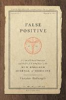 False Positive: A Year of Error, Omission, and Political Correctness in the New England Journal of Medicine (Hardback)