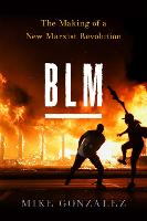BLM: The Making of a New Marxist Revolution (Hardback)