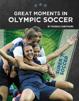 Great Moments in Olympic Soccer (Paperback)