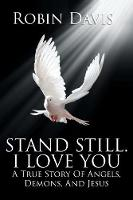 Stand Still. I Love You: A True Story of Angels, Demons, and Jesus (Paperback)