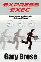 Express Exec: A novel approach to outrunning the pace of change (Paperback)