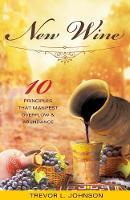 New Wine: 10 Principles That Manifest Overflow & Abundance (Paperback)