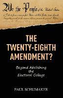 The Twenty-Eighth Amendment?: Beyond Abolishing the Electoral College (Paperback)
