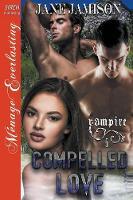 Compelled Love [vampire 5] (Siren Publishing Menage Everlasting) (Paperback)