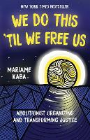 We Do This 'Til We Free Us: Abolitionist Organizing and Transforming Justice - Abolitionist Papers (Hardback)