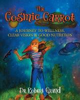 The Cosmic Carrot: A Journey to Wellness, Clear Vision & Good Nutrition (Paperback)