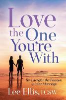 Love the One You're With: Re-Energize the Passion in Your Marriage (Paperback)