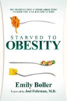 Starved to Obesity: My Journey Out of Food Addiction and How You Can Escape It Too! (Paperback)