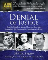 Denial of Justice: Dorothy Kilgallen, Abuse of Power, and the Most Compelling JFK Assassination Investigation in History - Large Print Edition (Paperback)