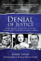 Denial of Justice: Dorothy Kilgallen, Abuse of Power, and the Most Compelling JFK Assassination Investigation in History (Paperback)