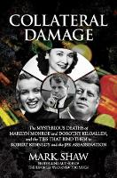 Collateral Damage: The Mysterious Deaths of Marilyn Monroe and Dorothy Kilgallen, and the Ties that Bind Them to Robert Kennedy and the JFK Assassination (Hardback)