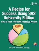 A Recipe for Success Using SAS University Edition: How to Plan Your First Analytics Project (Hardback)