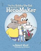 The Day Robby the Rat Became a Hero Maker (Paperback)