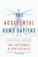 The Accidental Homo Sapiens: Genetics, Behavior, and Free Will (Hardback)