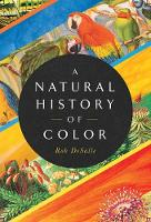 A Natural History of Color: The Science Behind What We See and How We See it (Hardback)