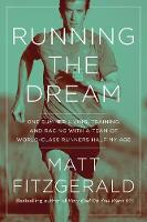 Running the Dream: One Summer Living, Training, and Racing with a Team of World-Class Runners Half My Age (Hardback)