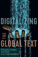 Digitalizing the Global Text: Philosophy, Literature, and Culture - East-West Encounters in Literature and Cultural Studies (Hardback)
