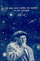 The Man Who Tapped the Secrets of the Universe