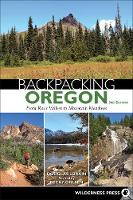 Backpacking Oregon: From River Valleys to Mountain Meadows - Backpacking (Hardback)